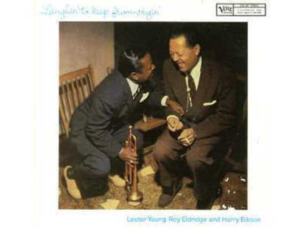 Lester Young, Roy Eldridge And Harry Edison – Laughin' to Keep from Cryin'